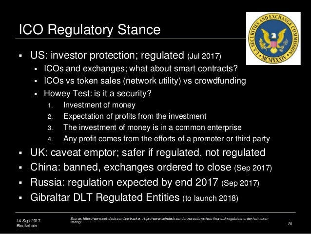 14 Sep 2017 Blockchain ICO Regulatory Stance  US: investor protection; regulated (Jul 2017)  ICOs and exchanges; what ab...