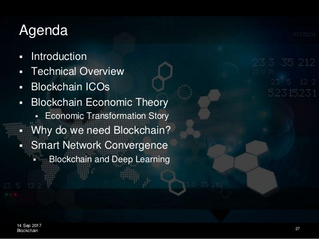 14 Sep 2017 Blockchain Agenda  Introduction  Technical Overview  Blockchain ICOs  Blockchain Economic Theory  Economi...