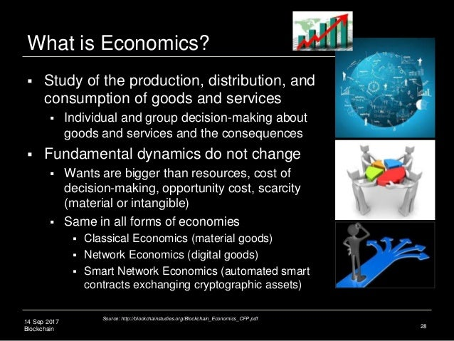 14 Sep 2017 Blockchain What is Economics?  Study of the production, distribution, and consumption of goods and services ...