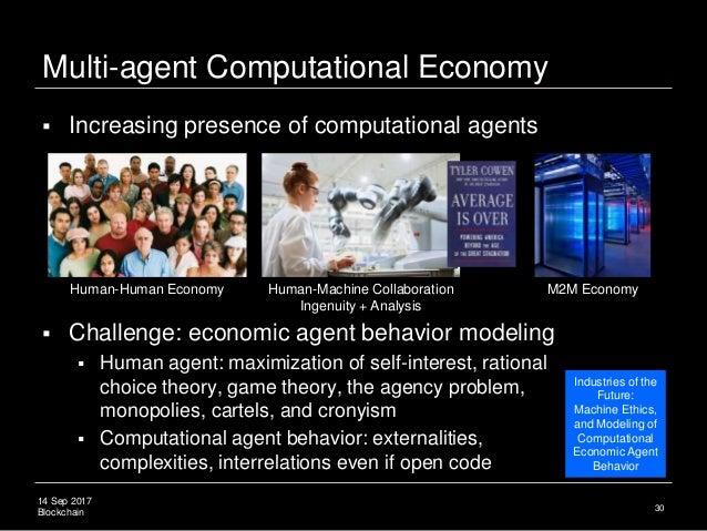 14 Sep 2017 Blockchain Multi-agent Computational Economy  Challenge: economic agent behavior modeling  Human agent: maxi...