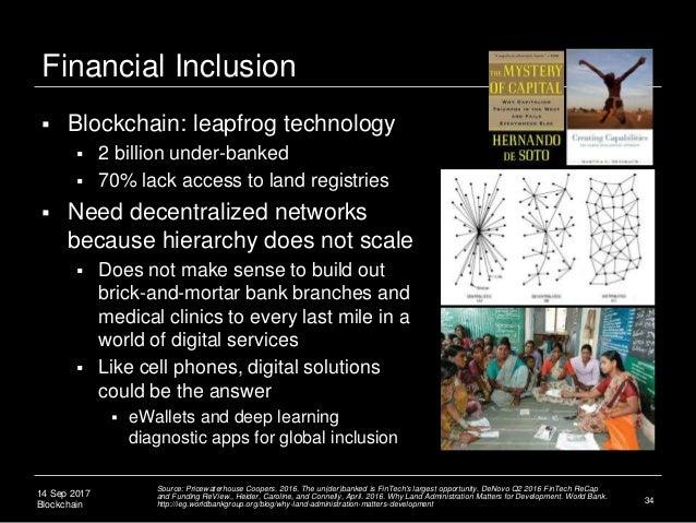 14 Sep 2017 Blockchain Financial Inclusion  Blockchain: leapfrog technology  2 billion under-banked  70% lack access to...