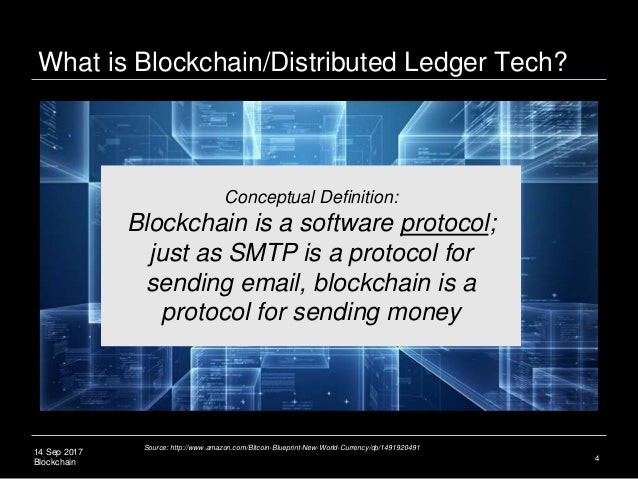 14 Sep 2017 Blockchain 4 Conceptual Definition: Blockchain is a software protocol; just as SMTP is a protocol for sending ...