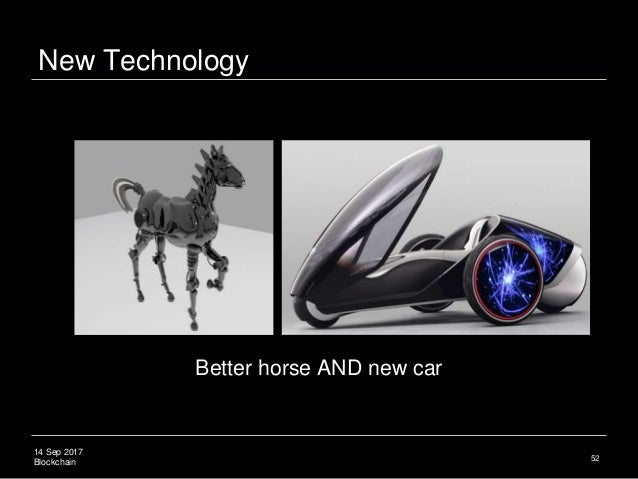 14 Sep 2017 Blockchain 52 Better horse AND new car New Technology