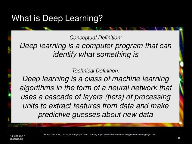 14 Sep 2017 Blockchain 55 Conceptual Definition: Deep learning is a computer program that can identify what something is T...