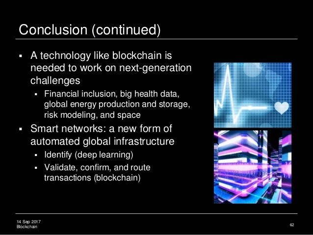 14 Sep 2017 Blockchain Conclusion (continued)  A technology like blockchain is needed to work on next-generation challeng...