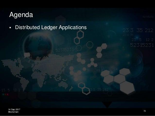 14 Sep 2017 Blockchain Agenda  Distributed Ledger Applications 73