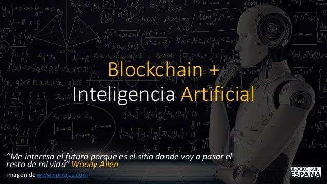 """Blockchain + Inteligencia Artificial """"Me interesa el futuro porque es el sitio donde voy a pasar el resto de mi vida"""" Wood..."""