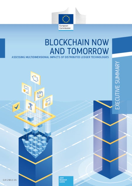 EXECUTIVESUMMARY BLOCKCHAIN NOW AND TOMORROWASSESSING MULTIDIMENSIONAL IMPACTS OF DISTRIBUTED LEDGER TECHNOLOGIES EUR 2981...