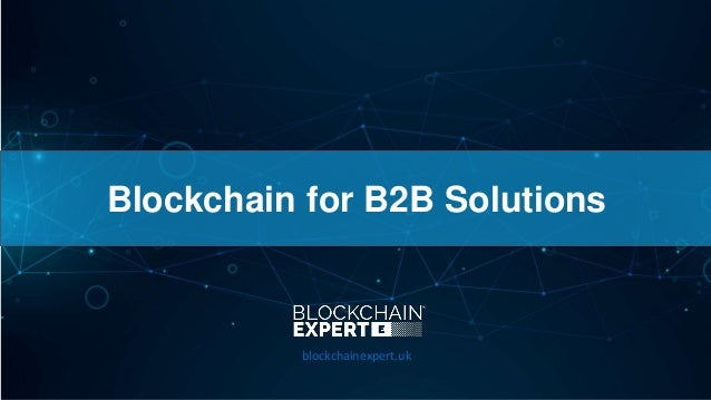 Blockchain for B2B Solutions blockchainexpert.uk