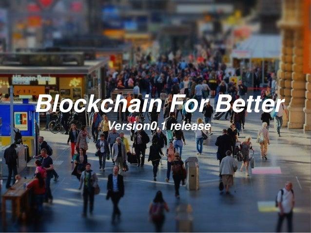 Blockchain For Better Version0.1 release