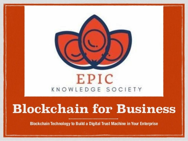 Blockchain for Business Blockchain Technology to Build a Digital Trust Machine in Your Enterprise