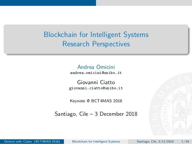 Blockchain for Intelligent Systems Research Perspectives Andrea Omicini andrea.omicini@unibo.it Giovanni Ciatto giovanni.c...