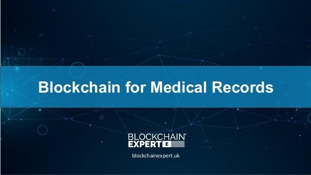 Blockchain for Medical Records blockchainexpert.uk