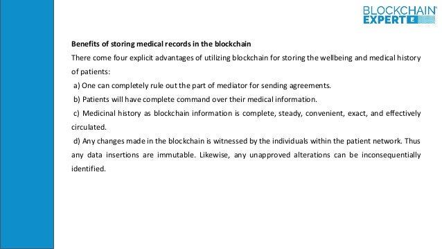 Benefits of storing medical records in the blockchain There come four explicit advantages of utilizing blockchain for stor...