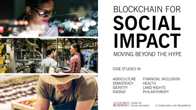 AGRICULTURE DEMOCRACY IDENTITY ENERGY BLOCKCHAIN FOR SOCIAL IMPACTMOVING BEYOND THE HYPE CASE STUDIES IN FINANCIAL INCLUSI...
