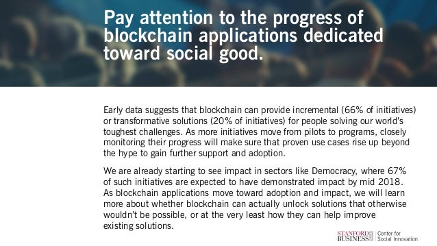 Pay attention to the progress of blockchain applications dedicated toward social good. Early data suggests that blockchain...