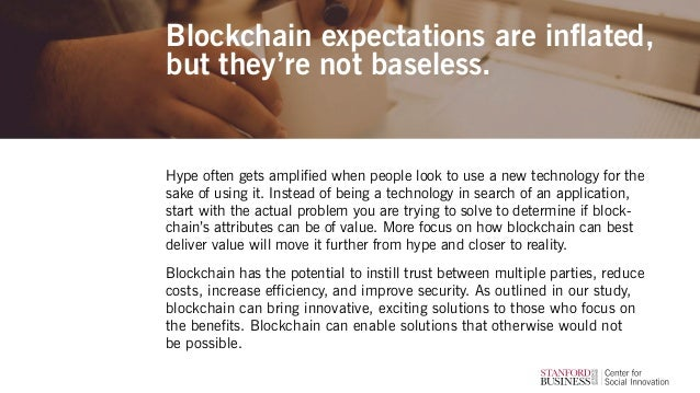 Blockchain expectations are inflated, but they're not baseless. Hype often gets amplified when people look to use a new te...