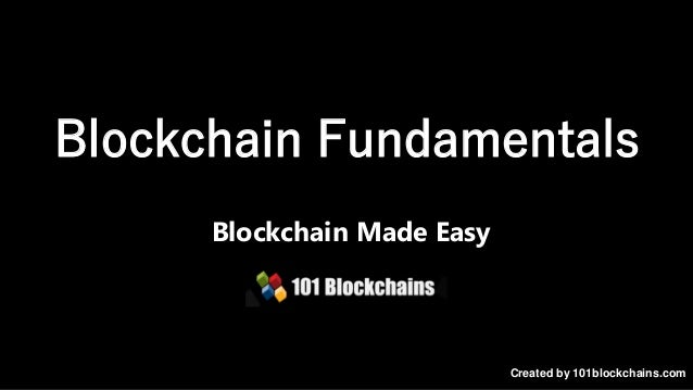 Blockchain Fundamentals Blockchain Made Easy Created by 101blockchains.com
