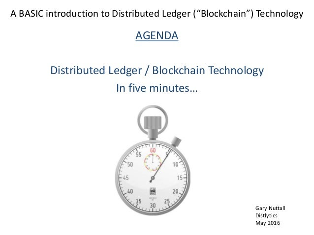 "A BASIC introduction to Distributed Ledger (""Blockchain"") Technology AGENDA Distributed Ledger / Blockchain Technology In ..."