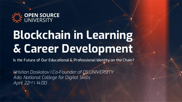 Blockchain in Learning & Career Development Hristian Daskalov I Co-Founder of OS.UNIVERSITY Ada. National College for Digi...
