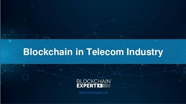 Blockchain in Telecom Industry blockchainexpert.uk
