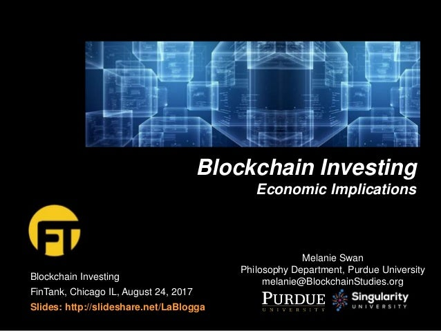 Blockchain Investing FinTank, Chicago IL, August 24, 2017 Slides: http://slideshare.net/LaBlogga Blockchain Investing Econ...