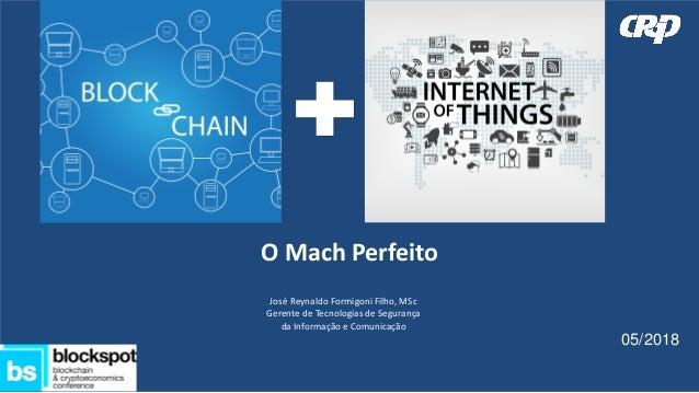 O Mach Perfeito 05/2018 José Reynaldo Formigoni Filho, MSc Gerente de Tecnologias de Segurança da Informação e Comunicação