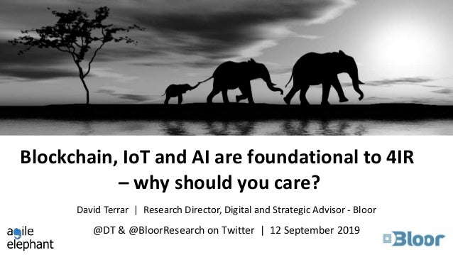 Blockchain, IoT and AI are foundational to 4IR – why should you care? @DT & @BloorResearch on Twitter | 12 September 2019 ...