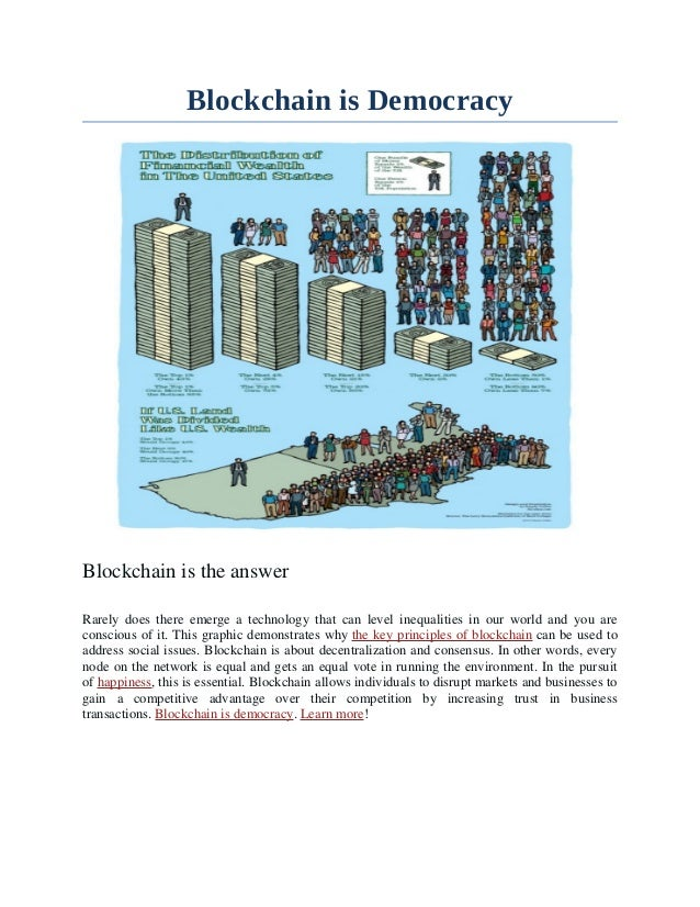 Blockchain is Democracy Blockchain is the answer Rarely does there emerge a technology that can level inequalities in our ...