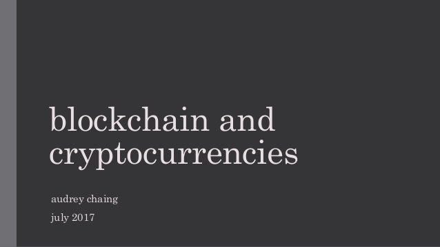 blockchain and cryptocurrencies audrey chaing july 2017