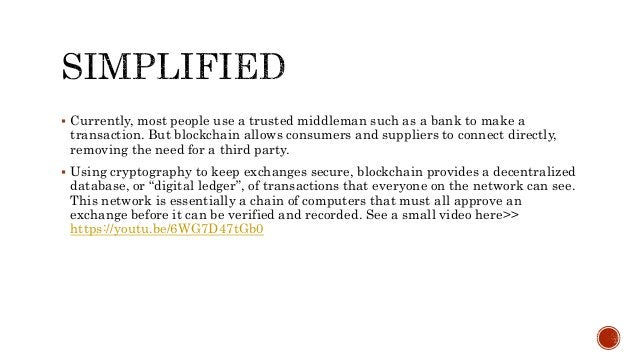  Currently, most people use a trusted middleman such as a bank to make a transaction. But blockchain allows consumers and...