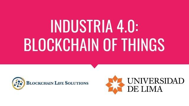 INDUSTRIA 4.0: BLOCKCHAIN OF THINGS