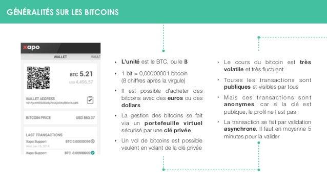 ‣ L'unité est le BTC, ou le B⃦ ‣ 1 bit = 0,00000001 bitcoin  (8 chiffres après la virgule) ‣ Il est possible d'acheter de...
