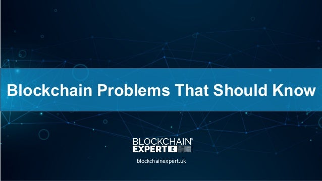 Blockchain Problems That Should Know blockchainexpert.uk