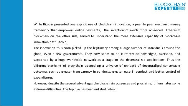 While Bitcoin presented one explicit use of blockchain innovation, a peer to peer electronic money framework that empowers...