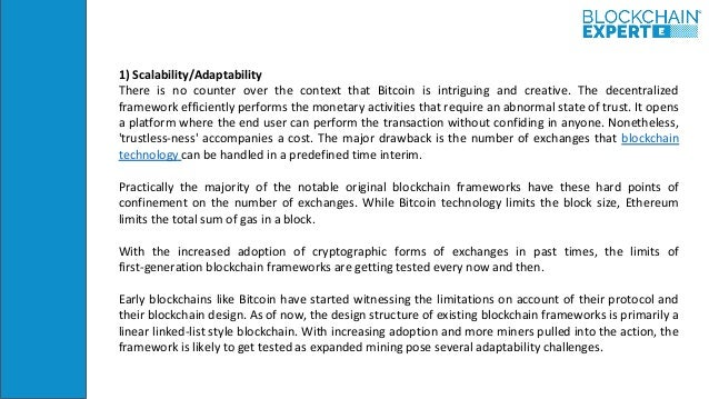 1) Scalability/Adaptability There is no counter over the context that Bitcoin is intriguing and creative. The decentralize...