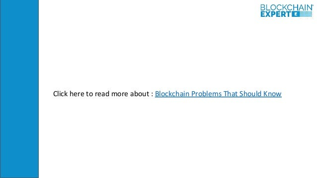 Click here to read more about : Blockchain Problems That Should Know