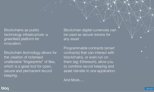 © Bloq, Inc. Strictly Private and Confidential. All Rights Reserved. bloq.com Blockchains as public technology infrastructu...