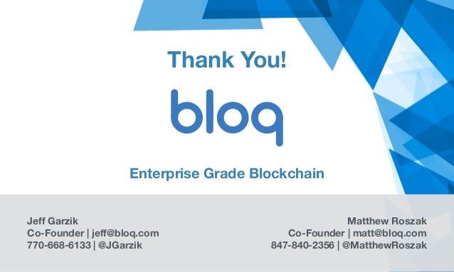 © Bloq, Inc. Strictly Private and Confidential. All Rights Reserved. bloq.com Thank You! Jeff Garzik Co-Founder | jeff@bloq...