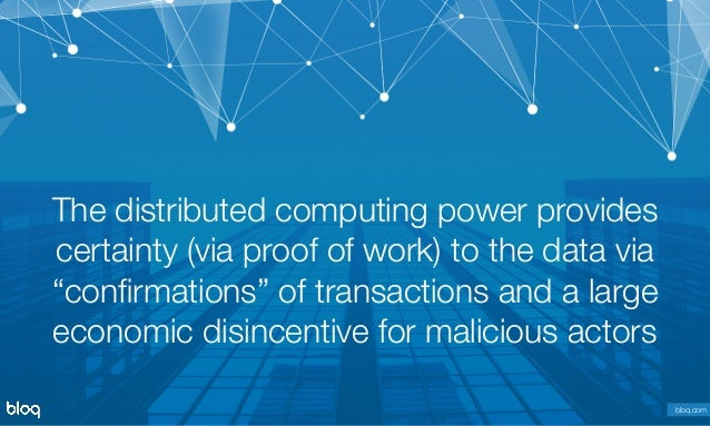 © Bloq, Inc. Strictly Private and Confidential. All Rights Reserved. bloq.com The distributed computing power provides cert...