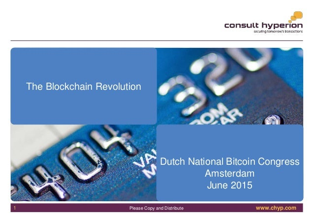 www.chyp.comPlease Copy and Distribute The Blockchain Revolution Dutch National Bitcoin Congress Amsterdam June 2015 1