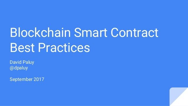 Blockchain Smart Contract Best Practices David Paluy @dpaluy September 2017