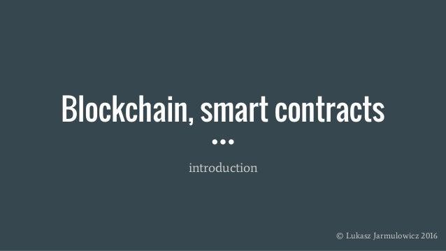 Blockchain, smart contracts introduction © Lukasz Jarmulowicz 2016