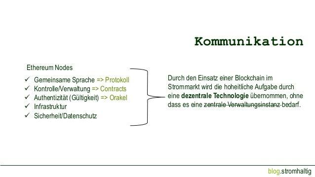 blog.stromhaltig Kommunikation  Gemeinsame Sprache => Protokoll  Kontrolle/Verwaltung => Contracts  Authentizität (Gült...