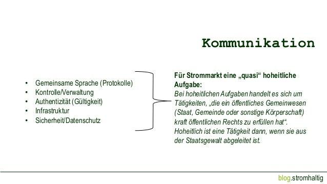 blog.stromhaltig Kommunikation • Gemeinsame Sprache (Protokolle) • Kontrolle/Verwaltung • Authentizität (Gültigkeit) • Inf...