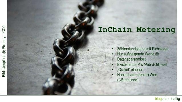 blog.stromhaltig Bild:Unsplash@Pixabay–CC0 Die Blockchain InChain Metering • Zählerstandsgang mit Eichsiegel • Nur aufstei...