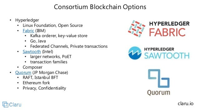 Consortium Blockchain Options • Hyperledger • Linux Foundation, Open Source • Fabric (IBM) • Kafka orderer, key-value stor...