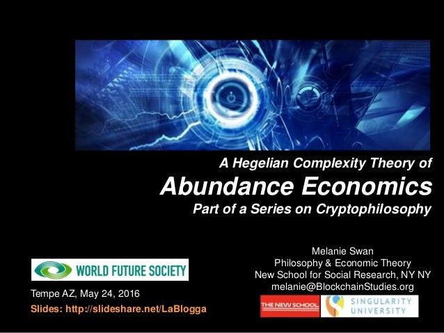 Tempe AZ, May 24, 2016 Slides: http://slideshare.net/LaBlogga Melanie Swan Philosophy & Economic Theory New School for Soc...