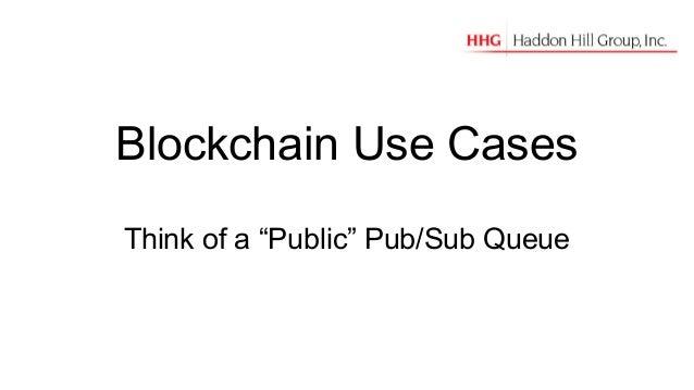 """Blockchain Use Cases Think of a """"Public"""" Pub/Sub Queue"""