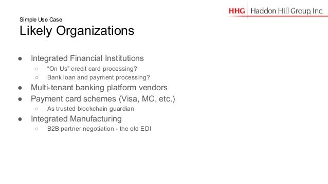 """Simple Use Case Likely Organizations ● Integrated Financial Institutions ○ """"On Us"""" credit card processing? ○ Bank loan and..."""